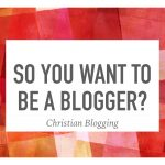 So You Want to Be a Blogger?