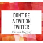 Don't Be a Twit on Twitter