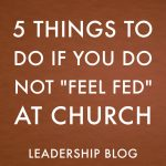 """5 Things to Do If You Do Not """"Feel Fed"""" at Church"""