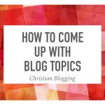 How to Come Up with Blog Topics