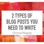 2 Types of Blog Posts You Need to Write