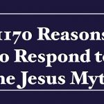 1170 Reasons to Respond to the Jesus Myth