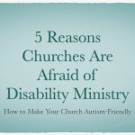 5 Reasons Churches Are Afraid of Disability Ministry