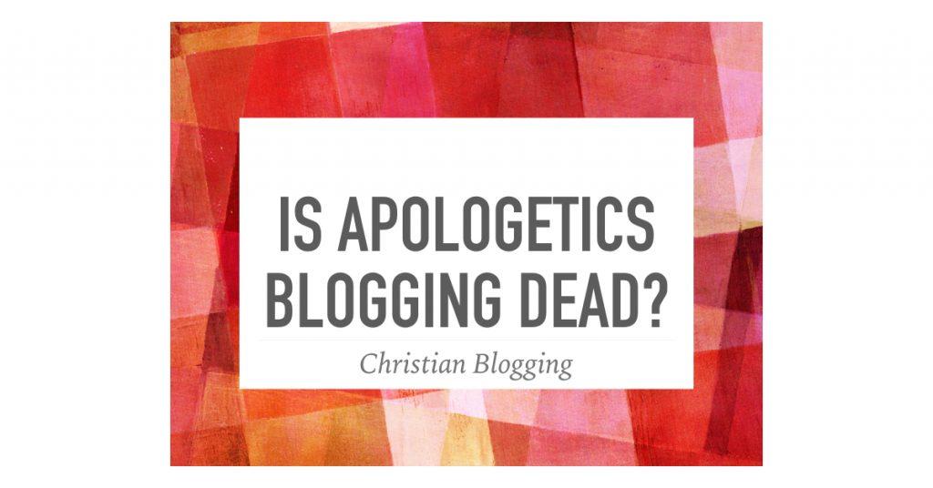 Apologetics Blogging