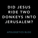 Did Jesus Ride Two Donkeys into Jerusalem?