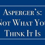 Asperger's: Not What You Think It Is