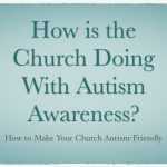 How is the Church Doing With Autism Awareness?