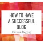 How to Have a Successful Blog