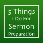 5 Things I Do For Sermon Preparation