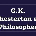 G.K. Chesterton as Philosopher