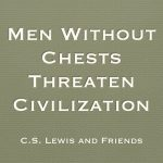 Men Without Chests Threaten Civilization