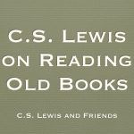 C.S. Lewis on Reading Old Books
