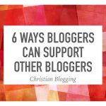 6 Ways Bloggers Can Support Other Bloggers