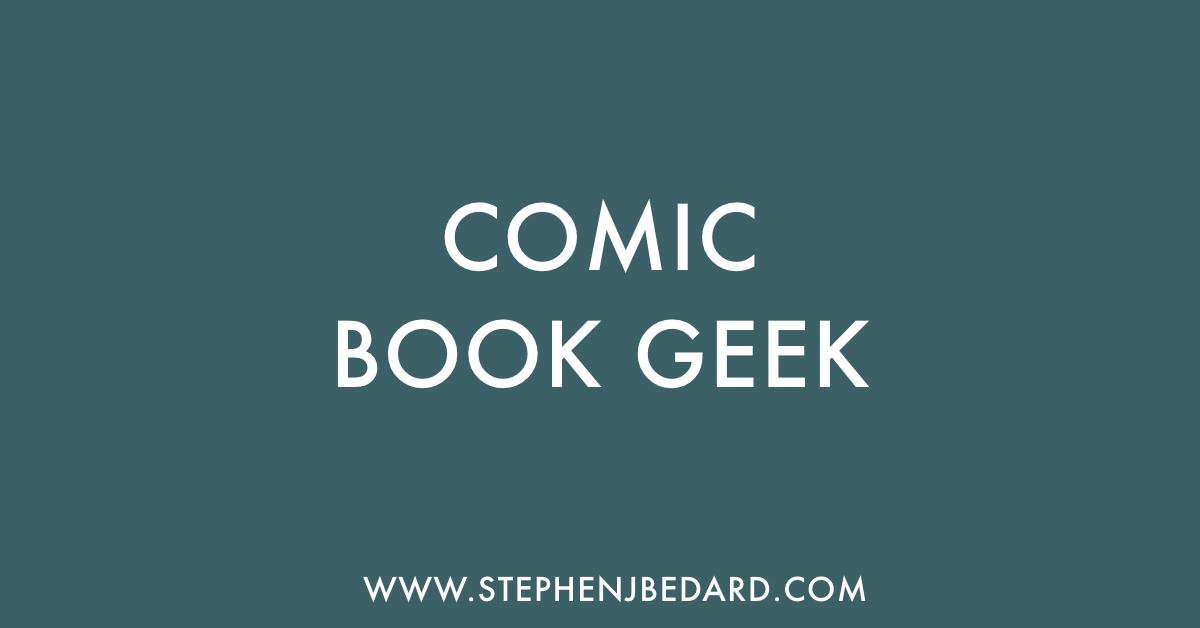 Comic Book Geek Archives - Stephen J  Bedard