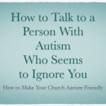 How to Talk to a Person With Autism Who Seems to Ignore You