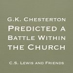 G.K. Chesterton Predicted a Battle Within the Church