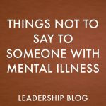 Things Not to Say to Someone With Mental Illness