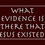 What Evidence is There That Jesus Existed?
