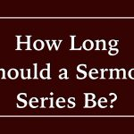 How Long Should a Sermon Series Be?