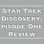 Star Trek Discovery: Episode One – Review