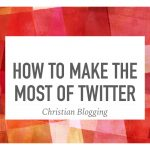 How to Make the Most of Twitter