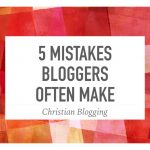 5 Mistakes Bloggers Often Make