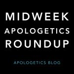 Midweek Apologetics Blog