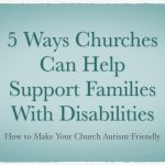 5 Ways Churches Can Help Support Families With Disabilities