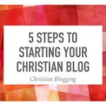 5 Steps to Starting Your Christian Blog