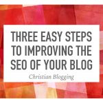 Three Easy Steps to Improving the SEO of Your Blog