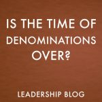 Is the Time of Denominations Over?