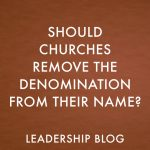 Should Churches Remove The Denomination From Their Name?