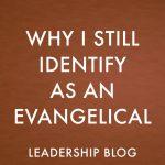 Why I Still Identify as an Evangelical
