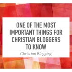 One of the Most Important Things For Christian Bloggers to Know