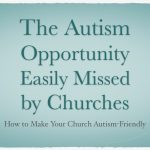 The Autism Opportunity Easily Missed by Churches