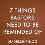 7 Things Pastors Need to Be Reminded Of