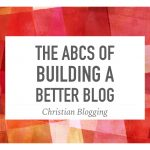 The ABCs of Building a Better Blog