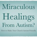 Miraculous Healings From Autism?