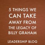 5 Things We Can Take Away From the Legacy of Billy Graham