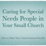 Caring for Special Needs People in Your Small Church