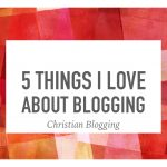 5 Things I Love About Blogging
