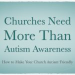Churches Need More Than Autism Awareness
