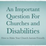 An Important Question For Churches and Disabilities