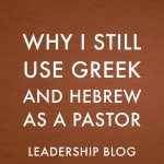Why I Still Use Greek and Hebrew as a Pastor