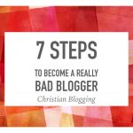 7 Steps to Become a Really Bad Blogger