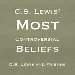 C.S. Lewis' Most Controversial Beliefs