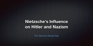 Nietzsche's Influence on Hitler and Nazism