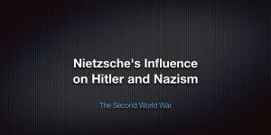 Nietzsche's Influence on Hitler and Nazism