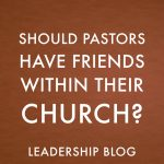Should Pastors Have Friends Within Their Church?