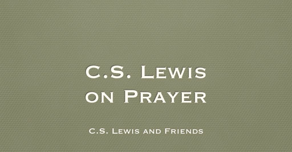 c.s. lewis essay on prayer Whether petitionary prayers for the past can also be causally efficacious  he  considers c s lewis's defence of pips mentioned above  g ganssle and d  woodruff (eds) god and time: essays on the divine nature (oxford: oxford.